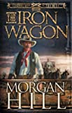 Hill, Morgan: The Iron Wagon (Legends of the West)