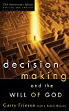 Garry Friesen: Decision Making and the Will of God: A Biblical Alternative to the Traditional View