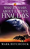 Hitchcock, Mark: What Jesus Says about Earth's Final Days (End Times Answers)