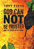 Evans, Tony: God Can Not Be Trusted (and Five Other Lies of Satan)