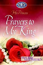 Prayers to My King (His Princess) by Sheri…
