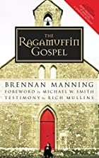 The Ragamuffin Gospel: Good News for the…