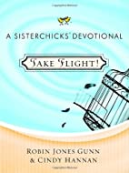 Take Flight!: A Sisterchicks Devotional by…