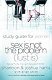Smith, Brian: Sex Is Not the Problem (Lust Is): A Study Guide for Women
