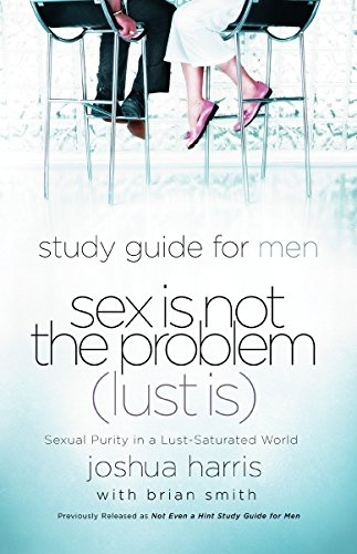 sex-is-not-the-problem-lust-is-a-study-guide-for-men-sexual-purity-in-a-lust-saturated-world