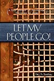 Bombay, Cal: Let My People Go!: The True Story Of Present Day Persecution And Slavery