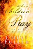 Fuller, Cheri: When Children Pray