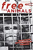 Ingrid Newkirk: Free the Animals 20th Anniversary Edition: The Amazing True Story of the Animal Liberation Front