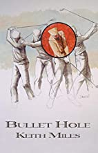 Bullet Hole by Keith Miles
