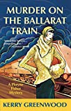 Greenwood, Kerry: Murder on the Ballarat Train: A Phryne Fisher Mystery