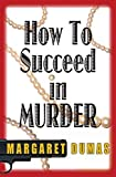 Dumas, Margaret: How to Succeed in Murder