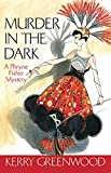 Greenwood, Kerry: Murder in the Dark: A Phryne Fisher Mystery (Phryne Fisher Mysteries)