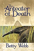 Anteater of Death by Betty Webb