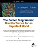 Christopher Duncan: The Career Programmer: Guerilla Tactics for an Imperfect World