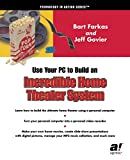 Govier, Jeff: Use Your PC to Build an Incredible Home Theater System