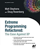 Rosenberg, Doug: Extreme Programming Refactored: The Case Against Xp