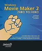 Windows Movie Maker 2 Zero to Hero by Jon…