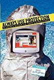 Appleman, Daniel: Always Use Protection: A Teen's Guide to Safe Computing