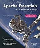 Steer, Jon: Apache Essentials: Install, Configure, Maintain