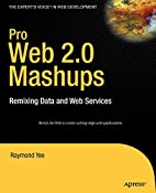 Pro Web 2.0 Mashups: Remixing Data and Web…