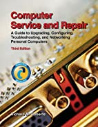 Computer Service and Repair: A Guide to…
