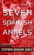 Seven Spanish Angels by Stephen Graham Jones