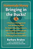 Barbara Brabec: Homemade Money: Bringing in the Bucks: A Business Management and Marketing  Bible for Home-Business Owners, Self-Employed Individuals, and Web Entrepreneurs Working from Home Base