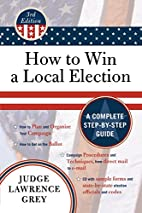How to Win a Local Election, Third Edition…