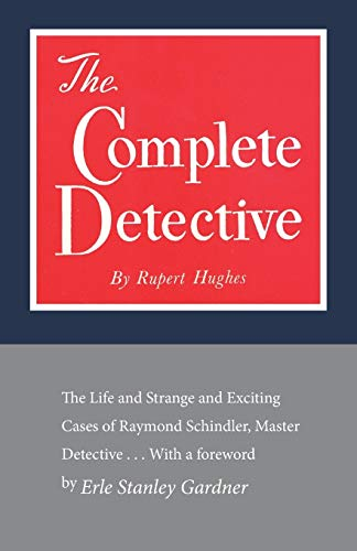 the-complete-detective-the-life-and-strange-and-exciting-cases-of-raymond-schindler-master-detective