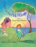 Dotlich, Rebecca: Over in the Pink House: New Jump-Rope Rhymes
