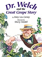 Dr. Welch and the Great Grape Story by Mary…