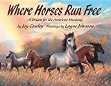 Cowley, Joy: Where Horses Run Free: A Dream for the American Mustang
