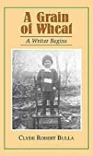 A Grain of Wheat: A Writer Begins by Clyde…