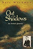 Waldman, Neil: Out of the Shadows: An Artist's Journey