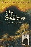 Waldman, Neil: Out of the Shadows: An Artist's Journey