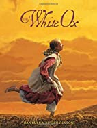 The White Ox: The Journey of Emily Swain…