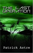 The Last Operation by Patrick Astre