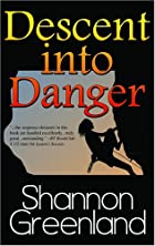 Descent into Danger by Shannon Greenland