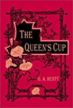 The Queen's Cup by G. A. Henty