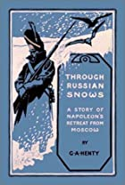 Through Russian Snows: A Story of Napoleon's…