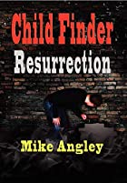 Child Finder: Resurrection by Mike Angley