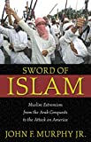 Murphy, John Francis: Sword of Islam: Muslim Extremism from the Arab Conquests to the Attack on America