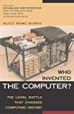 Burks, Alice Rowe: Who Invented the Computer? The Legal Battle That Changed Computing History