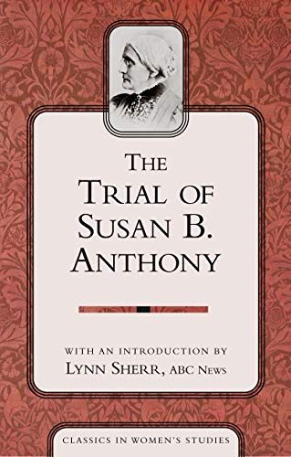 the-trial-of-susan-b-anthony-classics-in-womens-studies