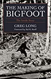Long, Greg: The Making of Bigfoot: The Inside Story
