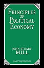 Principles of Political Economy by John…