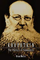 Kropotkin: The Politics of Community by…