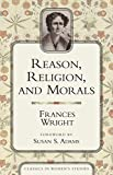 Wright, Frances: Reason, Religion, and Morals