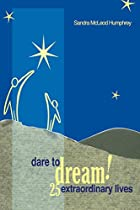 Dare To Dream!: 25 Extraordinary Lives by…