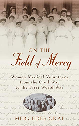 on-the-field-of-mercy-women-medical-volunteers-from-the-civil-war-to-the-first-world-war